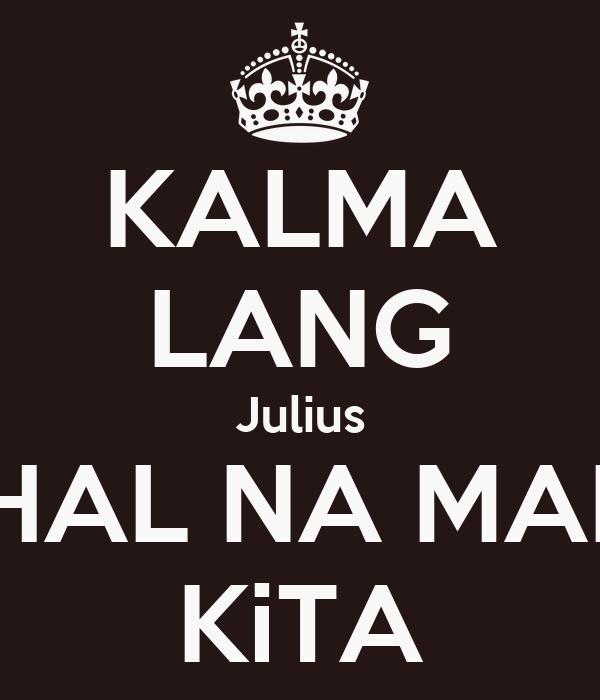 KALMA LANG Julius MAHAL NA MAHAL KiTA