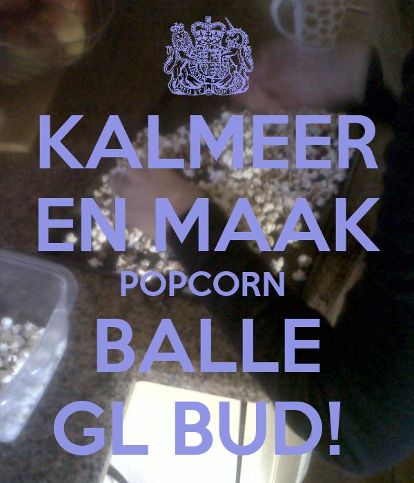 KALMEER EN MAAK POPCORN  BALLE GL BUD!