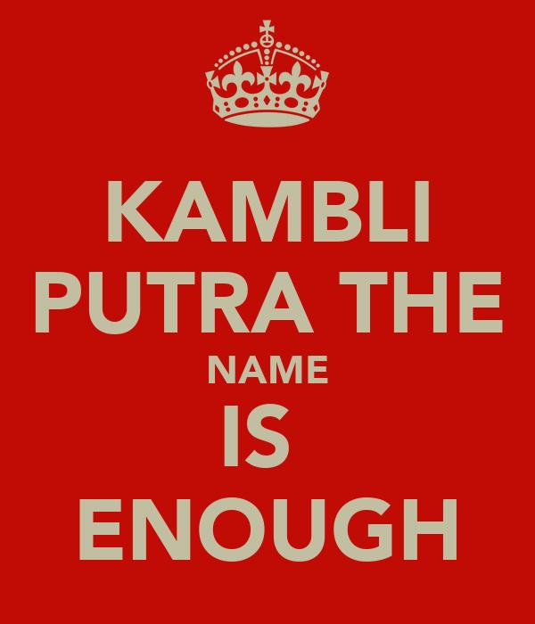 KAMBLI PUTRA THE NAME IS  ENOUGH