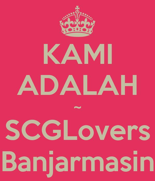 KAMI ADALAH ~ SCGLovers Banjarmasin