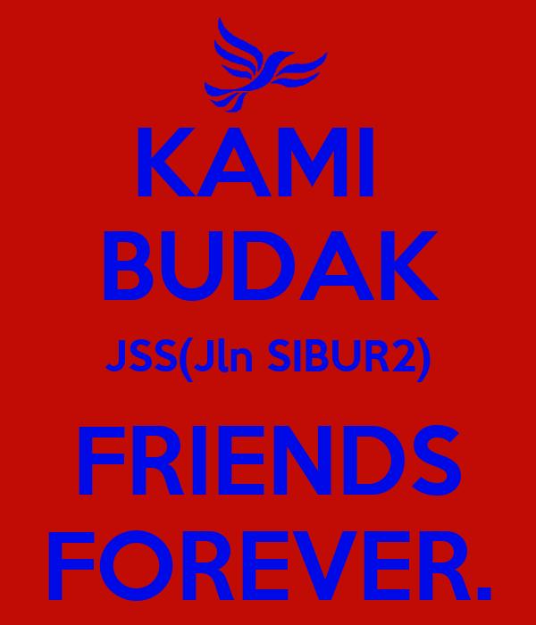 KAMI  BUDAK JSS(Jln SIBUR2) FRIENDS FOREVER.