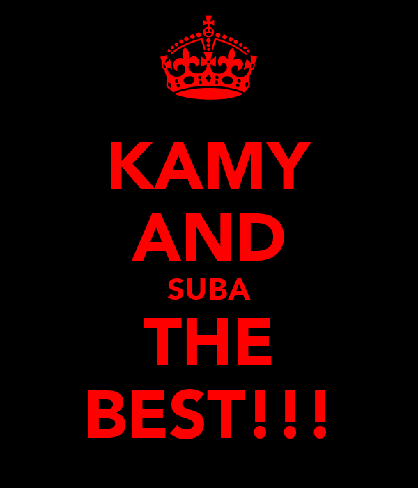KAMY AND SUBA THE BEST!!!