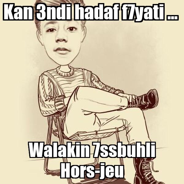 Kan 3ndi hadaf f7yati ...  Walakin 7ssbuhli Hors-jeu