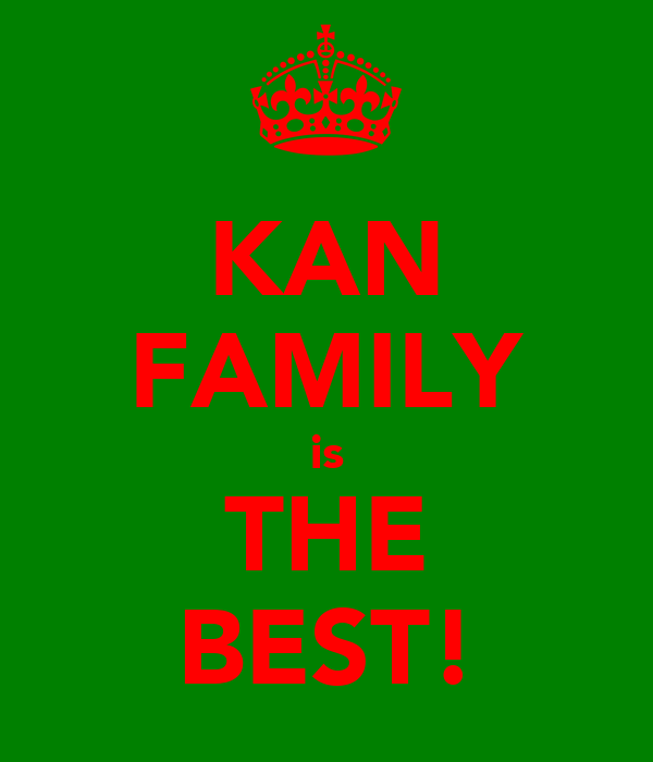 KAN FAMILY is THE BEST!