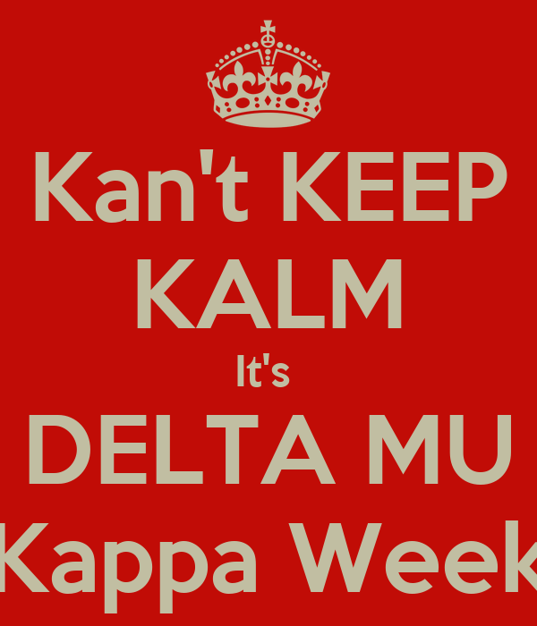 Kan't KEEP KALM It's  DELTA MU Kappa Week