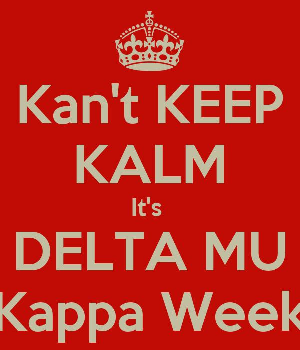 Kan't KEEP KALM It's  DELTA MU Kappa Week