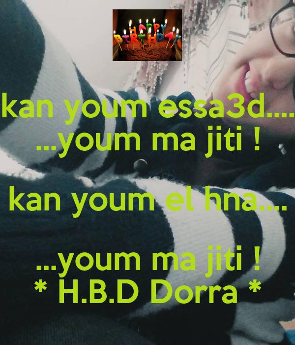 kan youm essa3d.... ...youm ma jiti ! kan youm el hna.... ...youm ma jiti ! * H.B.D Dorra *