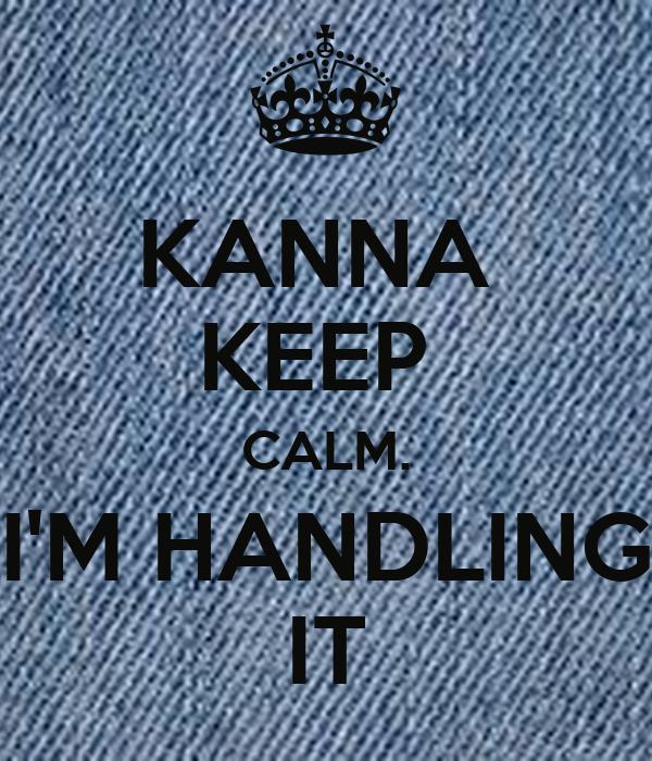 KANNA  KEEP  CALM. I'M HANDLING IT