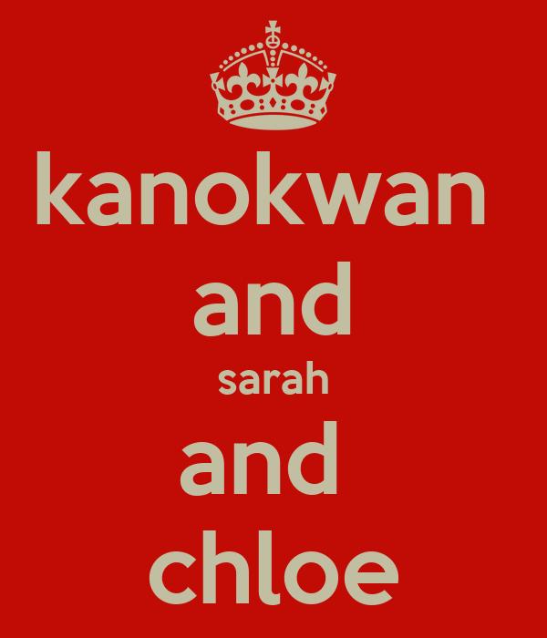 kanokwan  and sarah and  chloe
