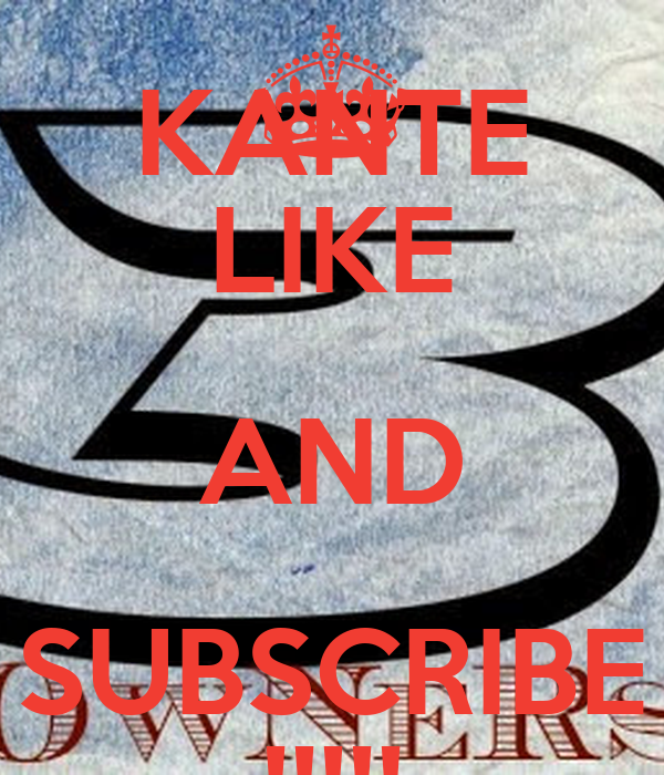 KANTE LIKE AND SUBSCRIBE !!!!!