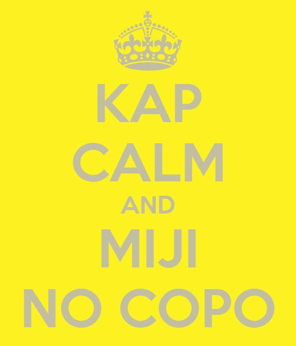 KAP CALM AND MIJI NO COPO
