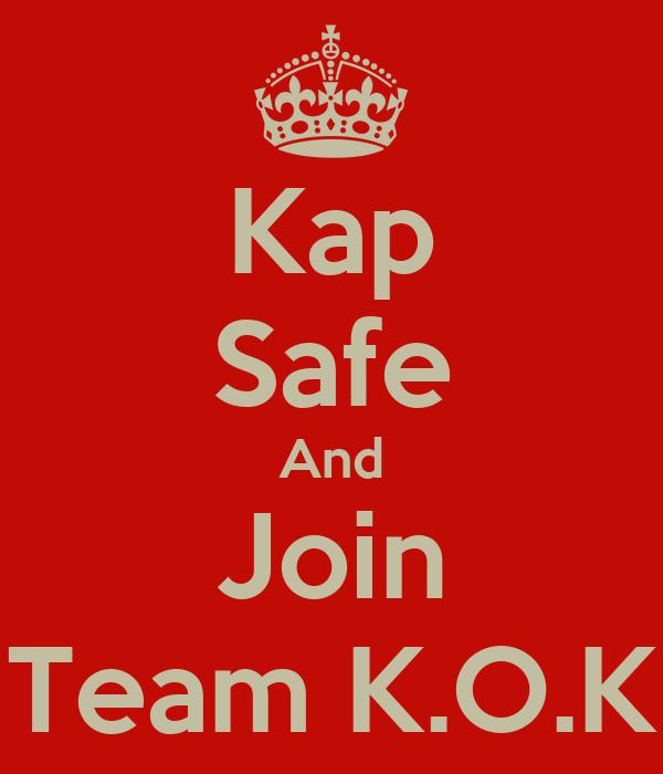 Kap Safe And Join Team K.O.K