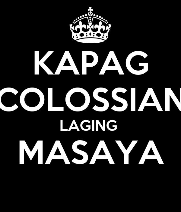KAPAG COLOSSIAN LAGING  MASAYA