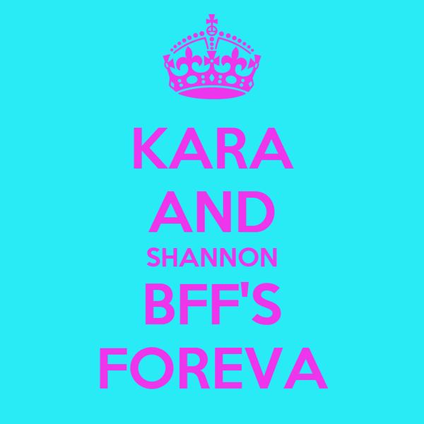 KARA AND SHANNON BFF'S FOREVA