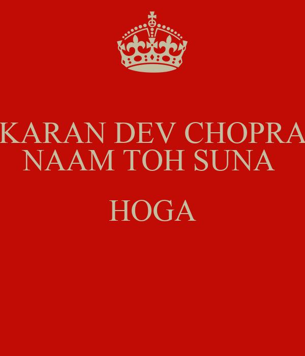 KARAN DEV CHOPRA NAAM TOH SUNA  HOGA