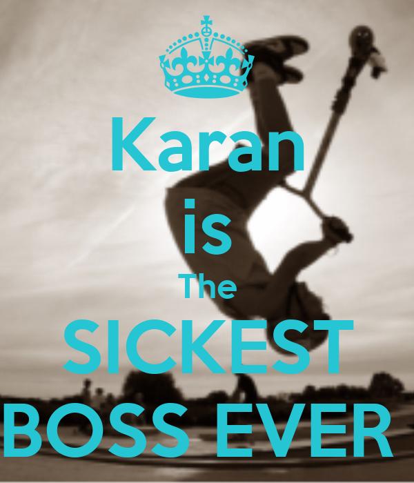 Karan is The SICKEST BOSS EVER