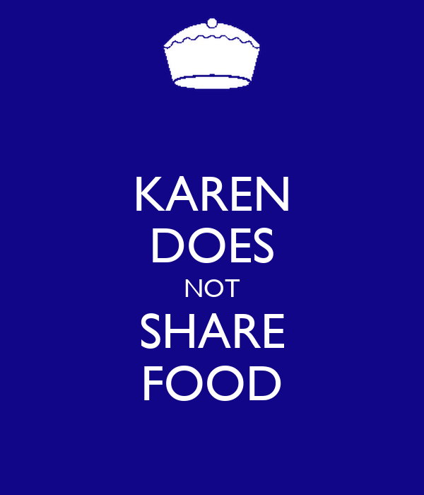 KAREN DOES NOT SHARE FOOD