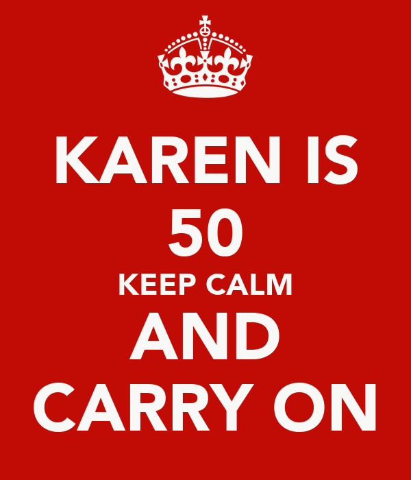 KAREN IS 50 KEEP CALM AND CARRY ON