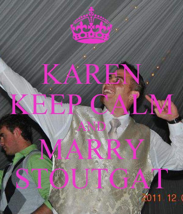 KAREN KEEP CALM AND MARRY STOUTGAT