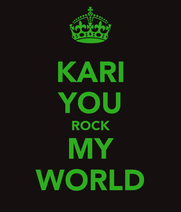 KARI YOU ROCK MY WORLD