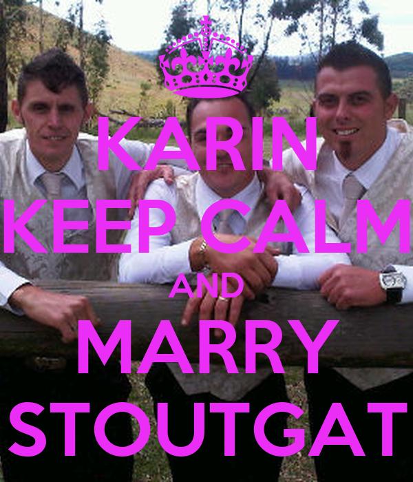 KARIN KEEP CALM AND MARRY STOUTGAT