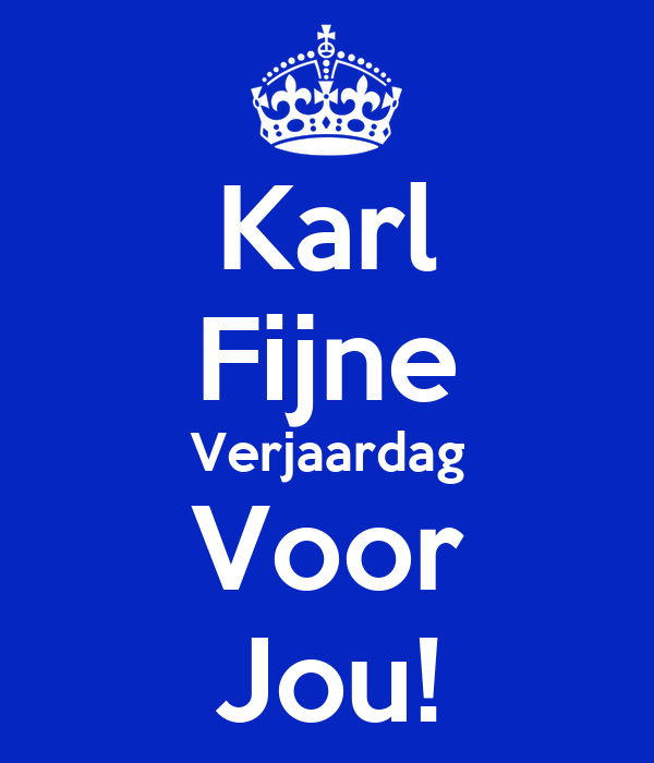 Karl Fijne Verjaardag Voor Jou!
