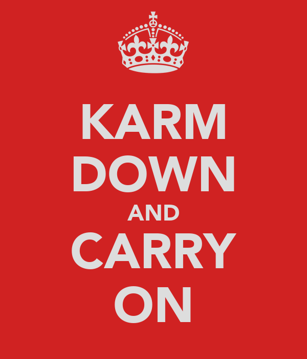 KARM DOWN AND CARRY ON