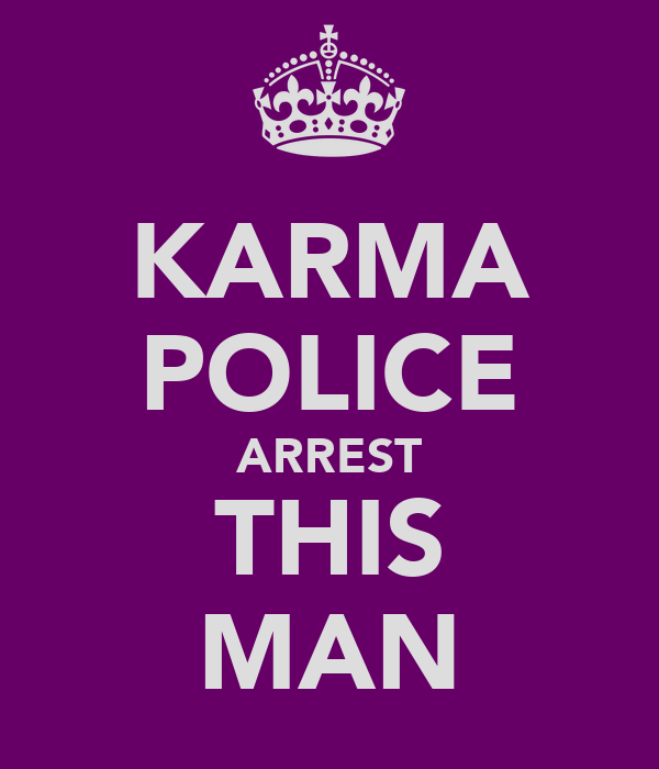 KARMA POLICE ARREST THIS MAN