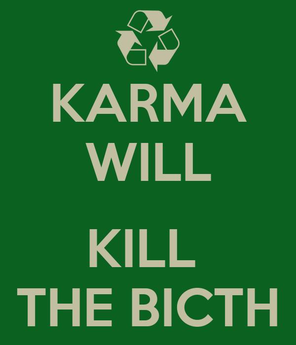 KARMA WILL   KILL  THE BICTH