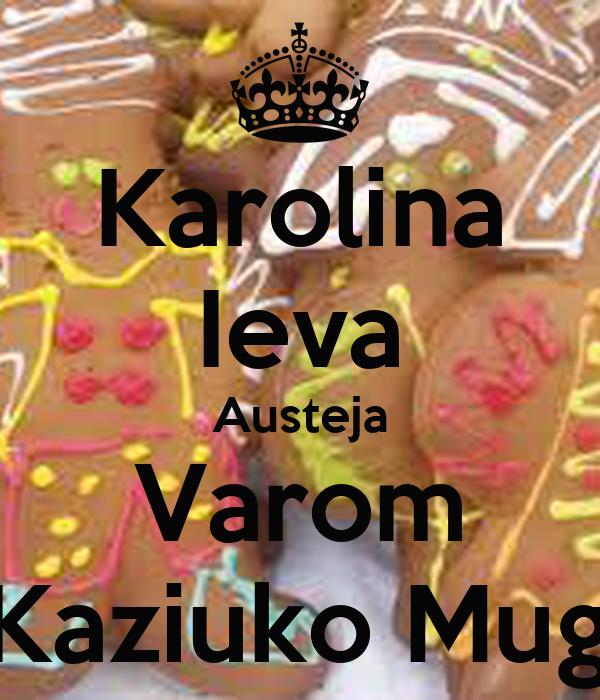 Karolina Ieva Austeja Varom I Kaziuko Muge