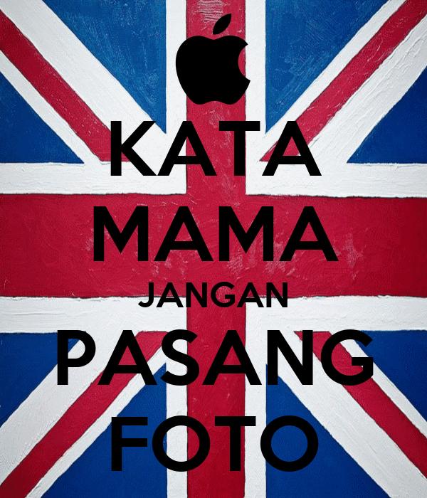KATA MAMA JANGAN PASANG FOTO