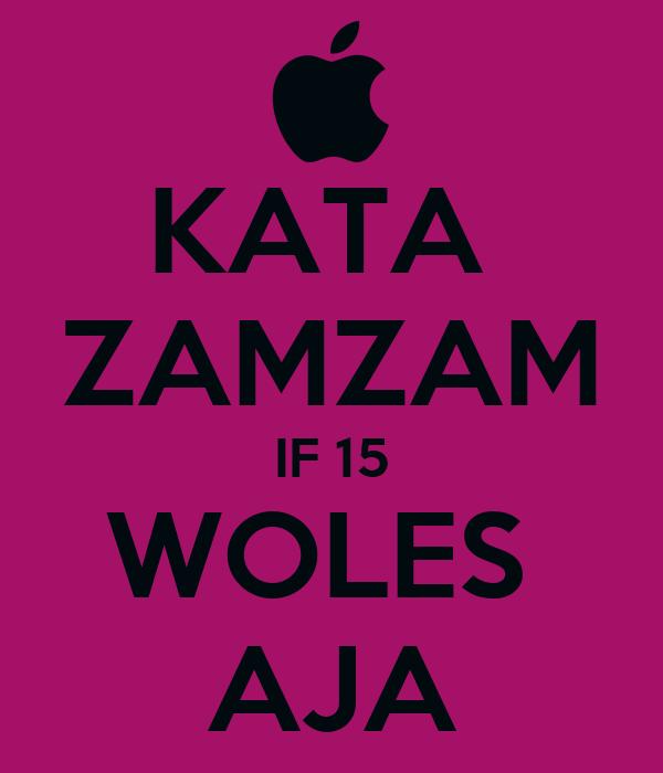 KATA  ZAMZAM IF 15 WOLES  AJA