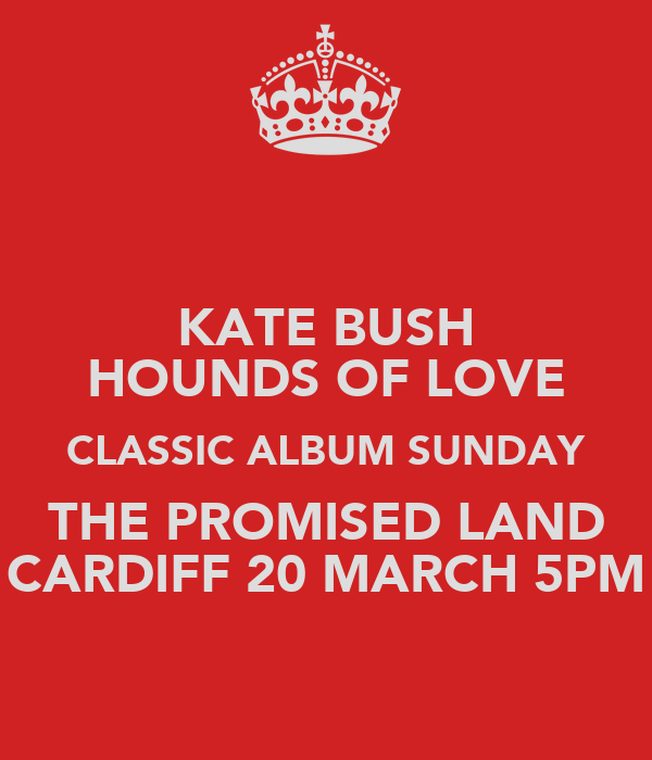 KATE BUSH HOUNDS OF LOVE CLASSIC ALBUM SUNDAY THE PROMISED LAND CARDIFF 20 MARCH 5PM