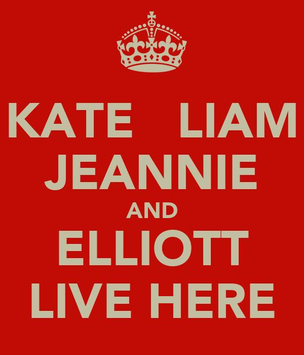 KATE   LIAM JEANNIE AND ELLIOTT LIVE HERE