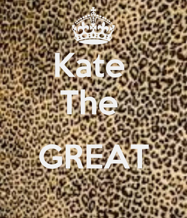 Kate  The   GREAT