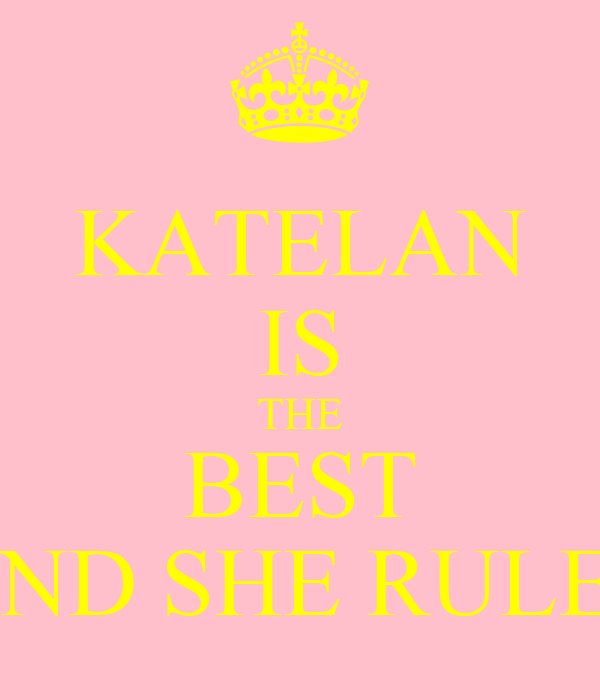 KATELAN IS THE BEST AND SHE RULES