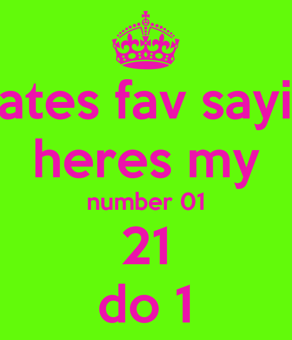 kates fav sayin heres my number 01 21 do 1