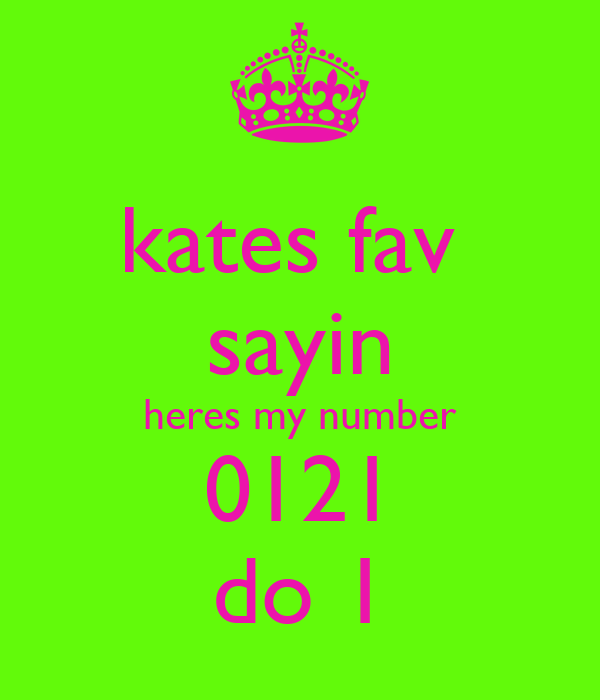 kates fav  sayin heres my number 0121 do 1
