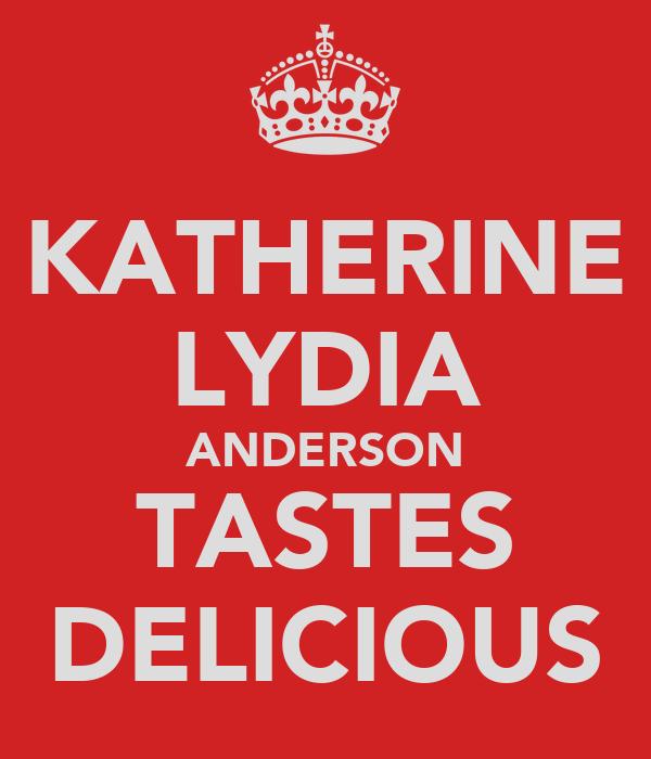 KATHERINE LYDIA ANDERSON TASTES DELICIOUS