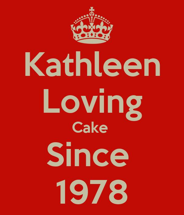 Kathleen Loving Cake  Since  1978