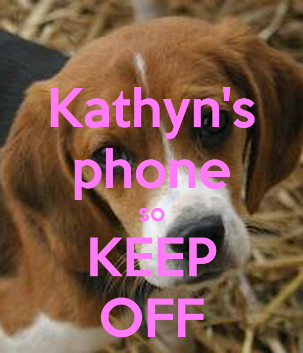 Kathyn's phone so KEEP OFF