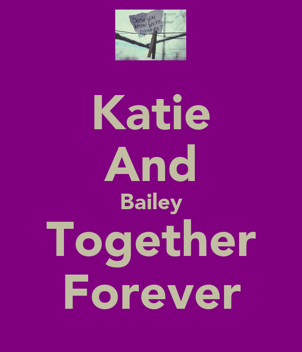 Katie And Bailey Together Forever
