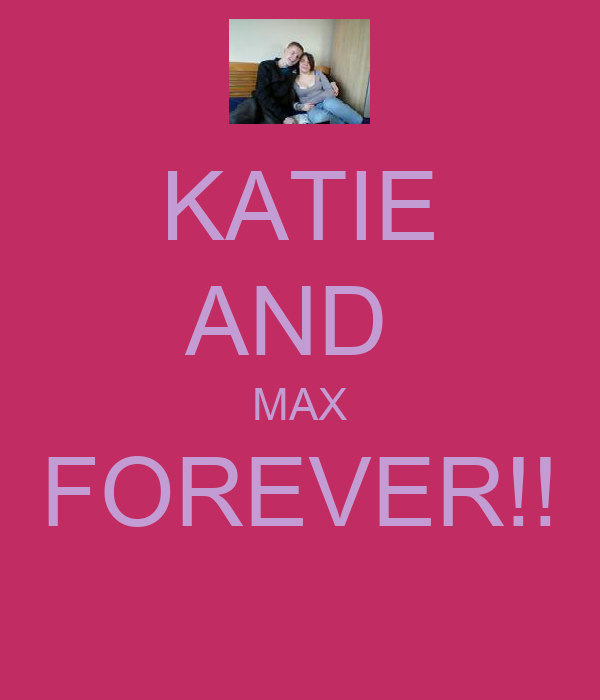 KATIE AND  MAX FOREVER!!