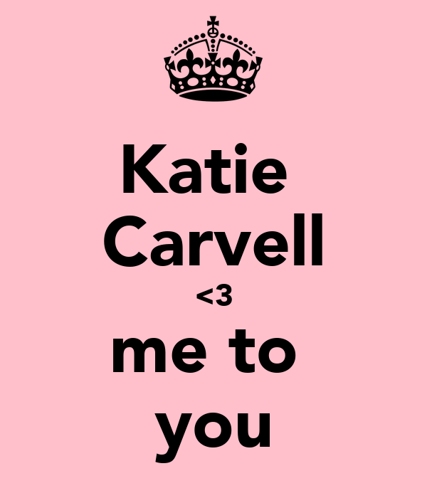 Katie  Carvell <3 me to  you