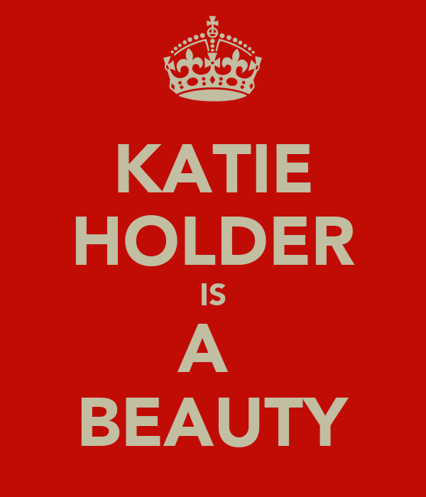 KATIE HOLDER IS A  BEAUTY