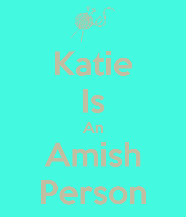 Katie Is An Amish Person