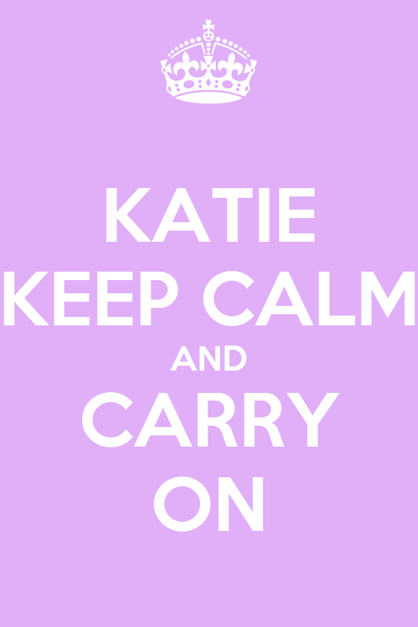 KATIE KEEP CALM AND CARRY ON