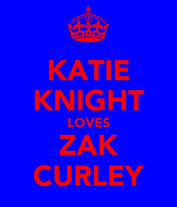 KATIE KNIGHT LOVES ZAK CURLEY