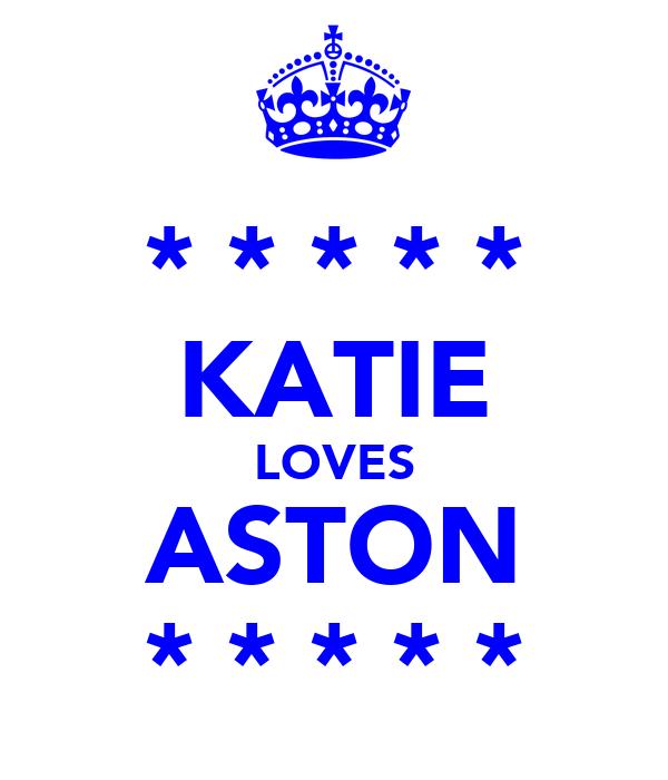 * * * * * KATIE LOVES ASTON * * * * *