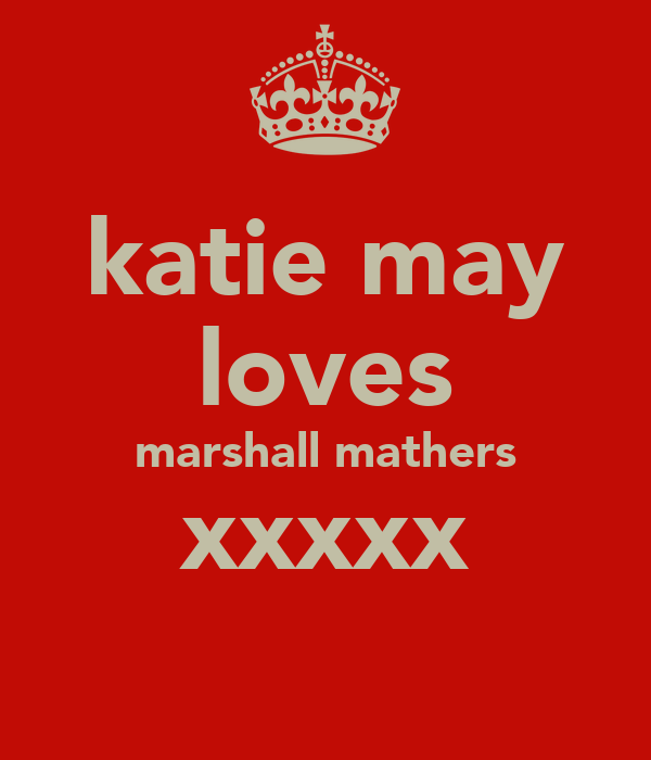 katie may loves marshall mathers xxxxx